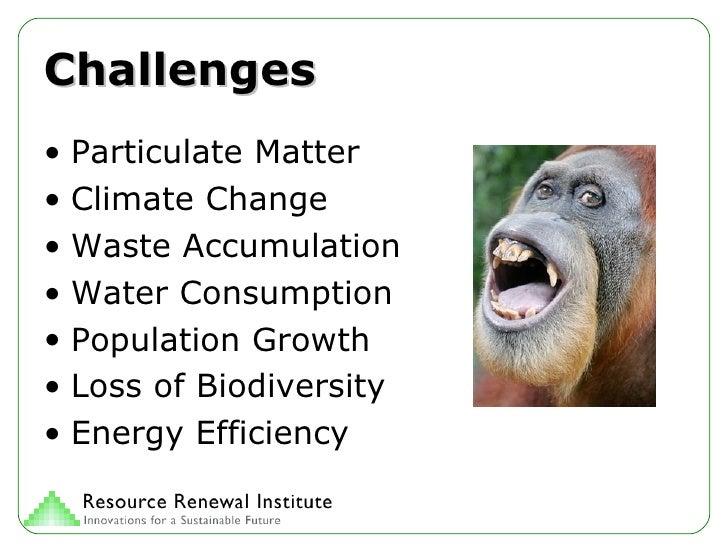 Challenges <ul><li>Particulate Matter </li></ul><ul><li>Climate Change </li></ul><ul><li>Waste Accumulation </li></ul><ul>...