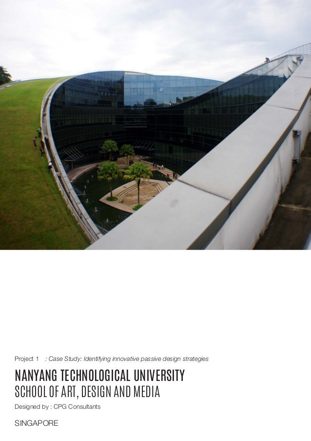 NANYANG TECHNOLOGICAL UNIVERSITY SCHOOL OF ART, DESIGN AND MEDIA SINGAPORE Designed by : CPG Consultants Project 1 : Case ...