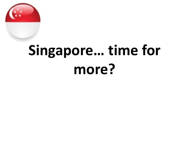 Singapore… time for more?