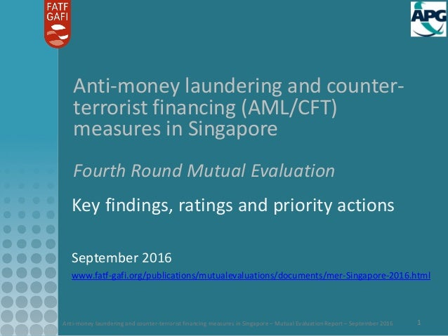 Anti-money laundering and counter-terrorist financing measures in Singapore – Mutual Evaluation Report – September 2016 1 ...
