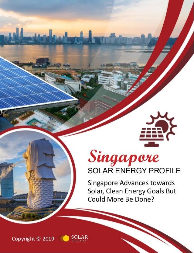 ·Singapore Solar Energy Profile Copyright © 2019, solarmagazine.com 1 Singapore SOLAR ENERGY PROFILE Singapore Advances to...
