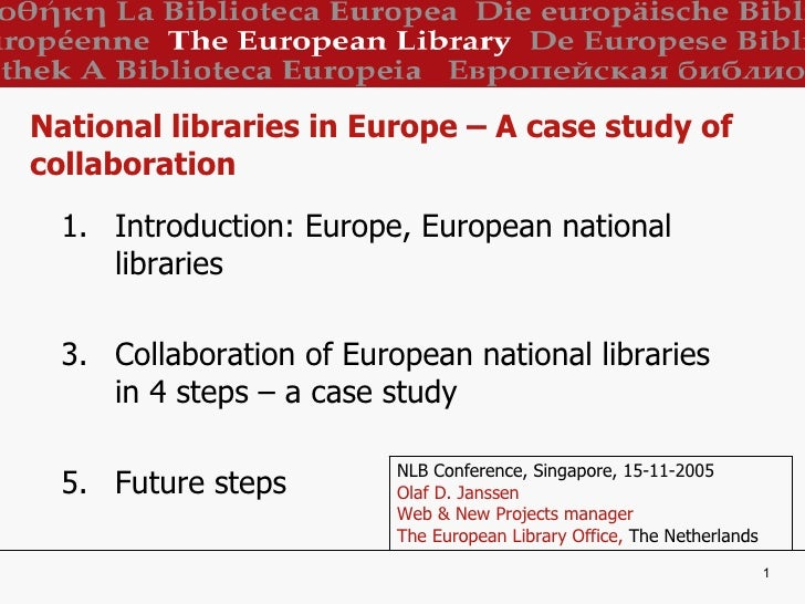 National libraries in Europe – A case study of collaboration <ul><li>Introduction: Europe, European national libraries </l...