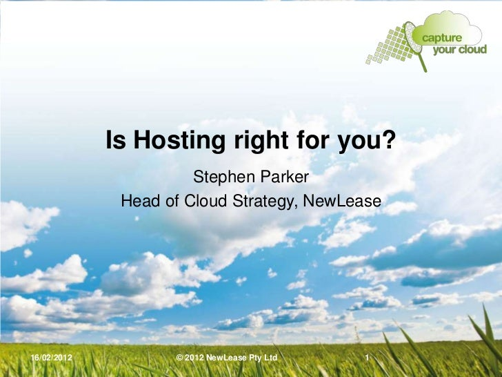 Is Hosting right for you?                       Stephen Parker              Head of Cloud Strategy, NewLease16/02/2012    ...