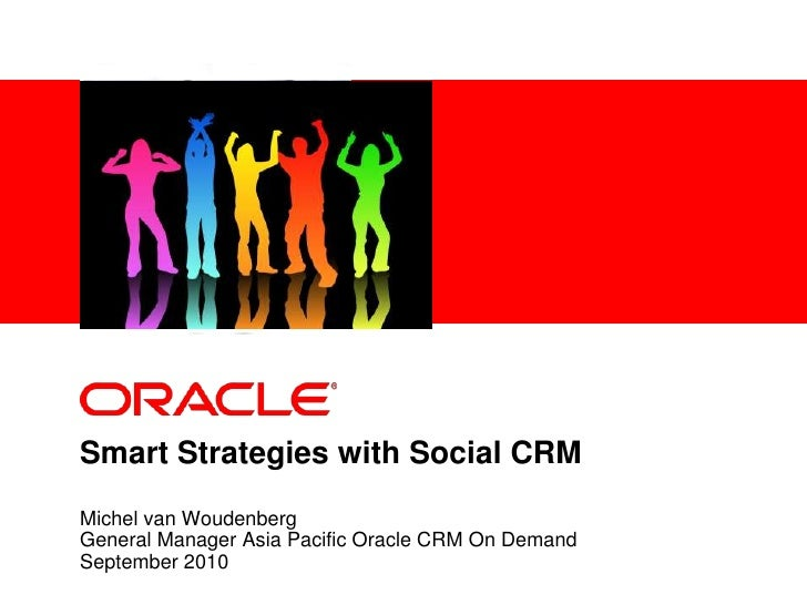 Smart Strategies with Social CRM <br />Michel van Woudenberg<br />General Manager Asia Pacific Oracle CRM On Demand<br />S...