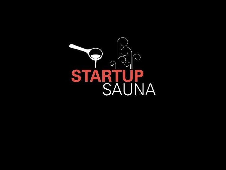 Startup Sauna will turn Finland into         the global hub for     entrepreneurshipby 2015
