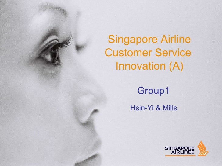 Singapore Airline Customer Service  Innovation (A) Group1 Hsin-Yi & Mills