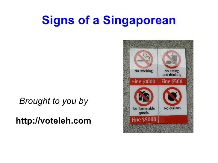 Signs of a Singaporean     Brought to you by  http://voteleh.com
