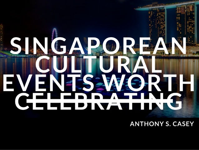 Singaporean Cultural Events Worth Celebrating   Anthony S  Casey