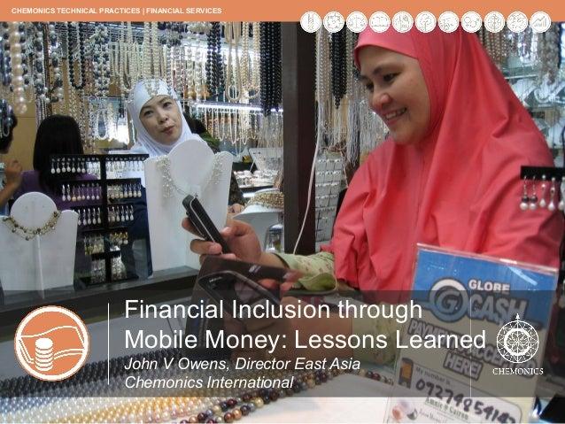 CHEMONICS TECHNICAL PRACTICES | FINANCIAL SERVICES               Financial Inclusion through Mobile Money:               L...