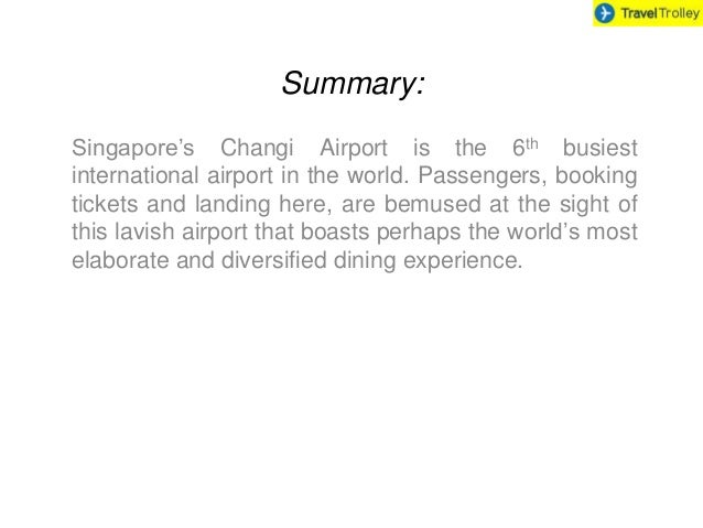 Summary: Singapore's Changi Airport is the 6th busiest international airport in the world. Passengers, booking tickets and...