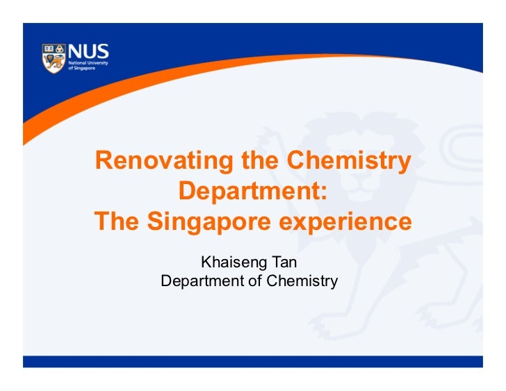 Renovating the Chemistry      Department:The Singapore experience         Khaiseng Tan     Department of Chemistry