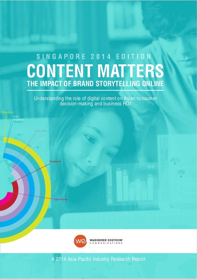 SINGAPORE 2014 EdItION  Content MAtteRS the IMpACt of BRAnd StoRytellIng onlIne Understanding the role of digital content ...