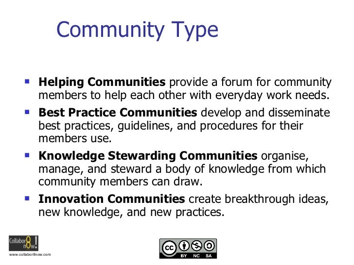 Community Type <ul><li>Helping Communities  provide a forum for community members to help each other with everyday work ne...