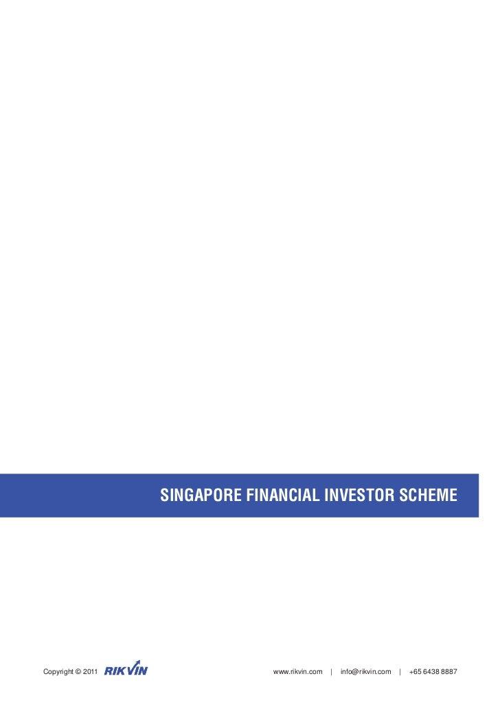 SINGAPORE FINANCIAL INVESTOR SCHEMECopyright © 2011                www.rikvin.com   |   info@rikvin.com   |   +65 6438 8887