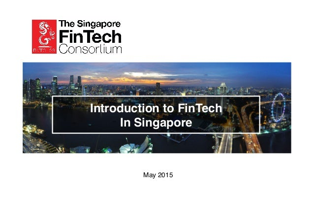 Introduction to FinTech In Singapore May 2015