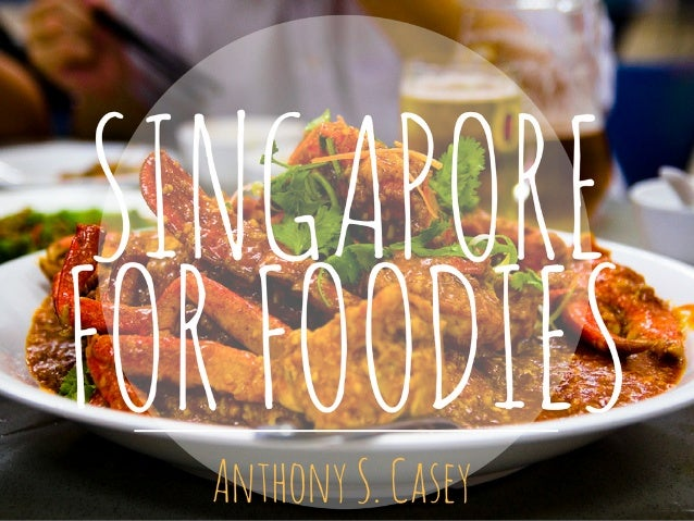 Singapore for Foodies   Anthony S  Casey