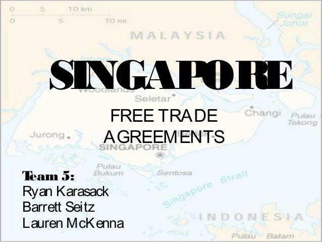 Singapore free trade agreements singap ore free trade agreements t eam 5 ryan karasack barrett seitz lauren mckenna background of singapore platinumwayz