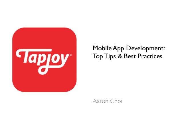 Mobile App Development: Top Tips  Best Practices Aaron Choi