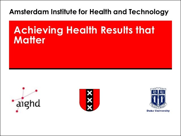 Achieving Health Results that Matter Amsterdam Institute for Health and Technology