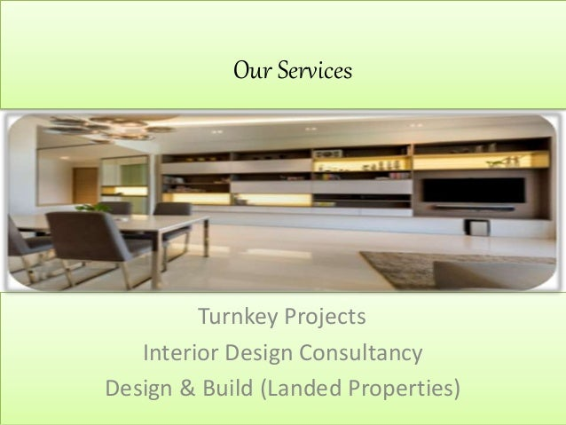 Our Services Turnkey Projects Interior Design Consultancy Design & Build (Landed Properties)