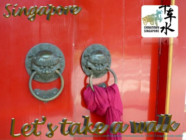 http://www.authorstream.com/Presentation/michaelasanda-1904617-singapore-lets-walk2/