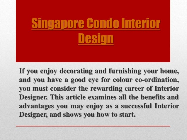Singapore Condo Interior Design If You Enjoy Decorating And Furnishing Your Home