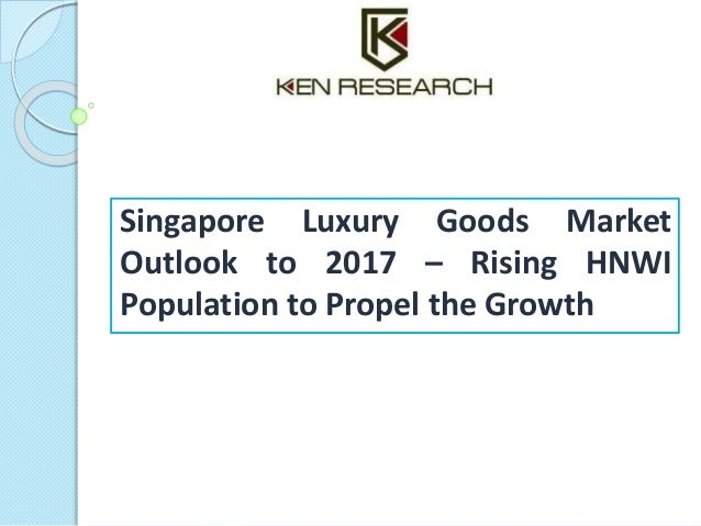 Singapore Luxury Goods Market Outlook to 2017 – Rising HNWI Population to Propel the Growth