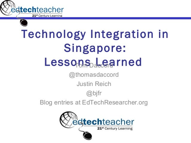 Technology Integration in      Singapore:   LessonsDaccord        Tom Learned              @thomasdaccord                J...