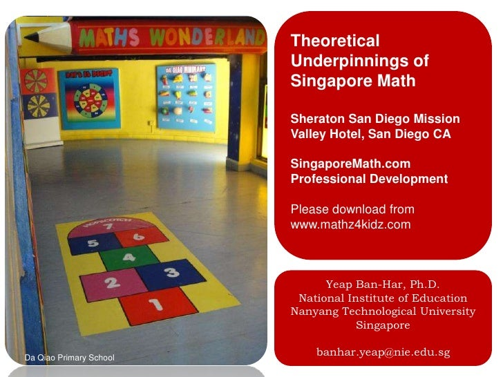 Theoretical Underpinnings of Singapore Math<br />Sheraton San Diego Mission Valley Hotel, San Diego CA<br />SingaporeMath....