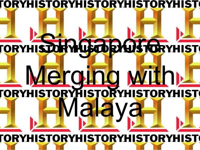 Singapore Merging with Malaya