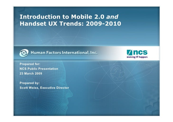 Introduction to Mobile 2.0 and Handset UX Trends: 2009-2010     Prepared for: NCS Public Presentation 23 March 2009  Prepa...