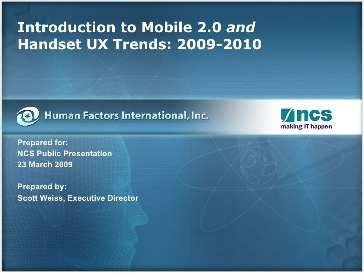 Introduction to Mobile 2.0  and Handset UX Trends: 2009-2010 Prepared for: NCS Public Presentation 23 March 2009 Prepared ...