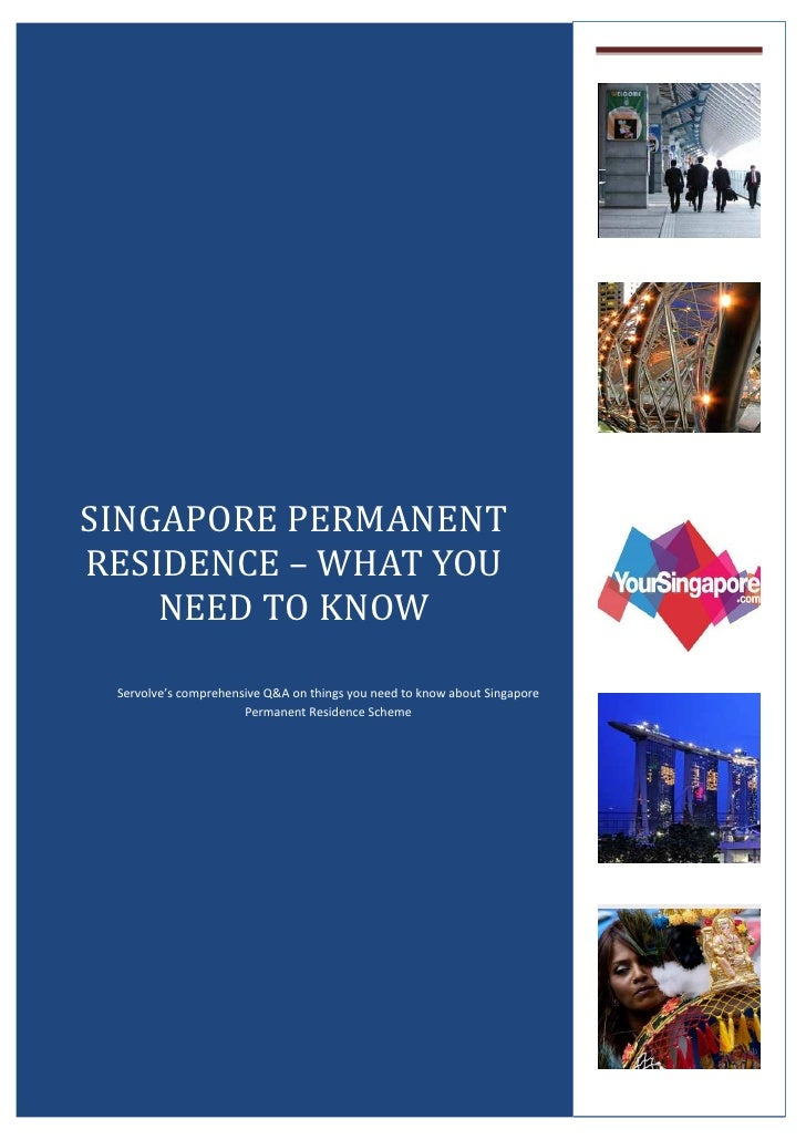 SINGAPORE PERMANENTRESIDENCE – WHAT YOU    NEED TO KNOW Servolve's comprehensive Q&A on things you need to know about Sing...