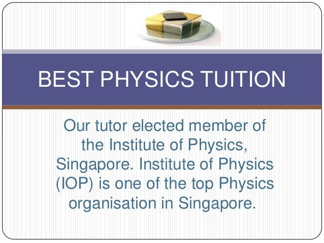 Our tutor elected member of the Institute of Physics, Singapore. Institute of Physics (IOP) is one of the top Physics orga...