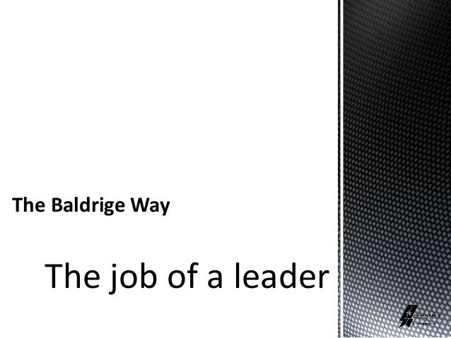 The Baldrige Way The job of a leader