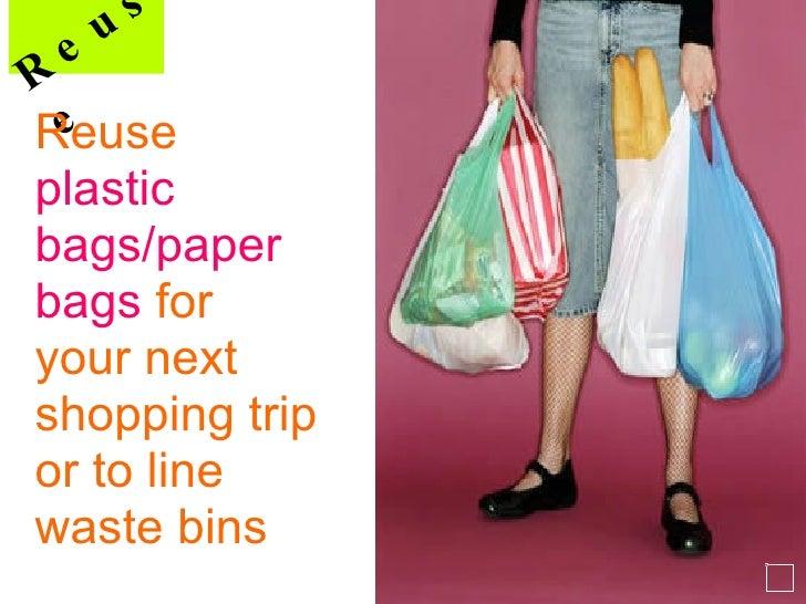 <ul><li>Reuse </li></ul><ul><li>plastic </li></ul><ul><li>bags/paper </li></ul><ul><li>bags  for </li></ul><ul><li>your ne...