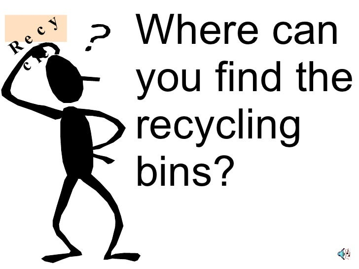 Where can you find the recycling bins? Recycle