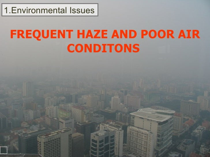 1.Environmental Issues FREQUENT HAZE AND POOR AIR CONDITONS