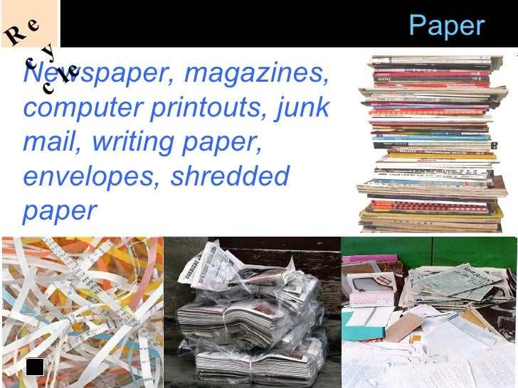 Newspaper, magazines, computer printouts, junk mail, writing paper, envelopes, shredded paper  Acceptable   Recycling of  ...
