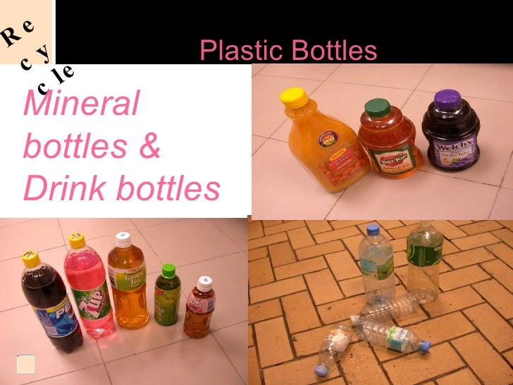 Acceptable Recycling of  Plastic Bottles Mineral bottles & Drink bottles Recycle