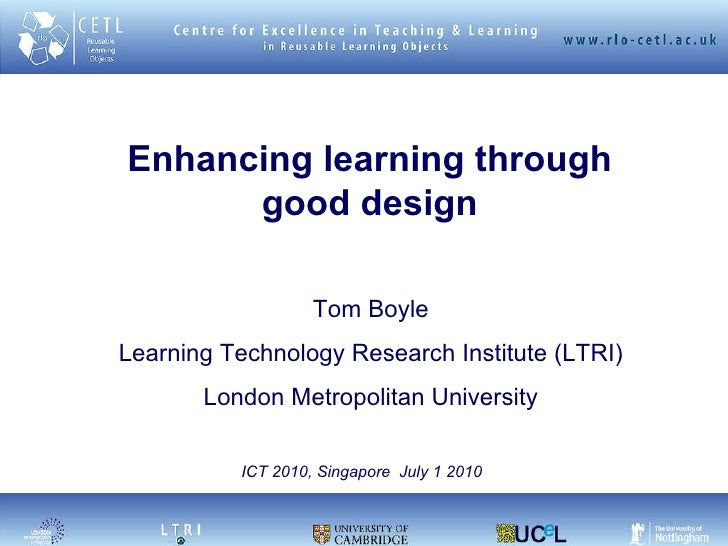 Enhancing learning through good design Tom Boyle Learning Technology Research Institute (LTRI) London Metropolitan Univers...