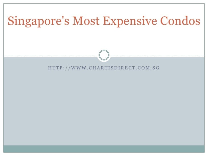 Singapores Most Expensive Condos      HTTP://WWW.CHARTISDIRECT.COM.SG