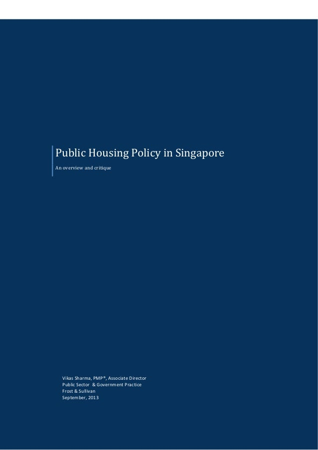 Public Housing Policy in Singapore An overview and critique  Vikas Sharma, PMP®, Associate Director Public Sector & Govern...