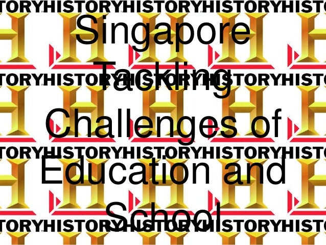 Singapore Tackling Challenges of Education and School