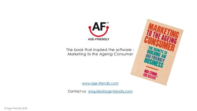 The book that inspired the software - Marketing to the Ageing Consumer www.age-friendly.com Contact us: enquiries@age-frie...