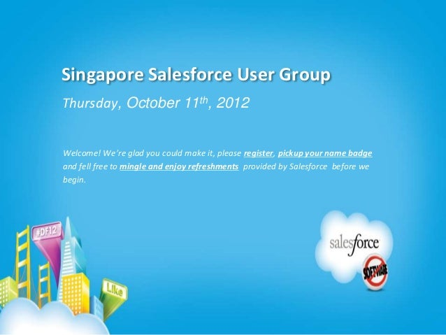Singapore Salesforce User GroupThursday, October 11th, 2012Welcome! We're glad you could make it, please register, pickup ...