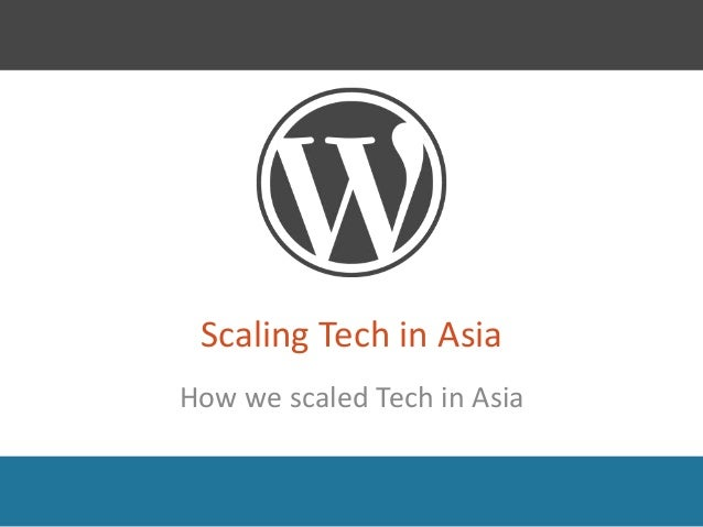 Scaling Tech in Asia How we scaled Tech in Asia
