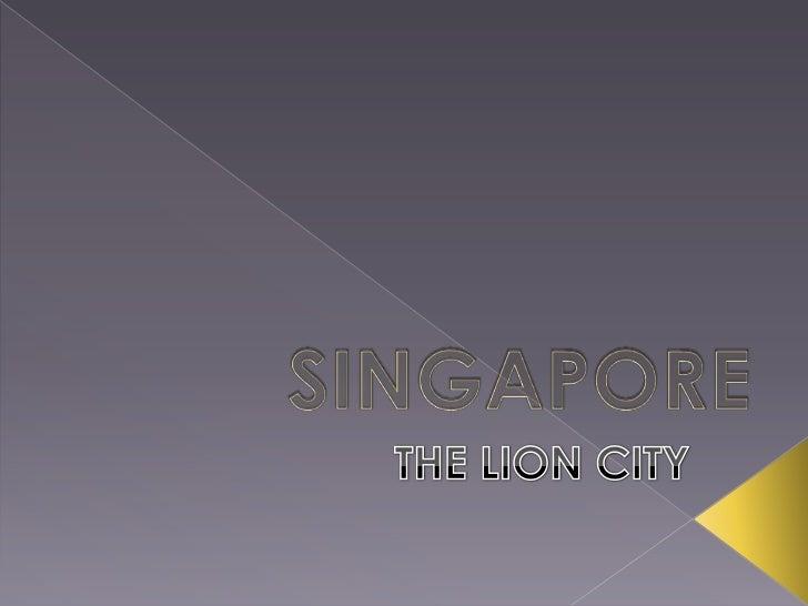 SINGAPORE<br />THE LION CITY<br />