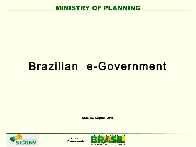 MINISTRY OF PLANNING Brasilia, August 2011 Brazilian e-Government