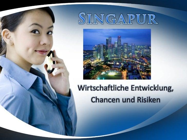 Singapur<br />Wirtschaftliche Entwicklung,<br />Chancen und Risiken<br />